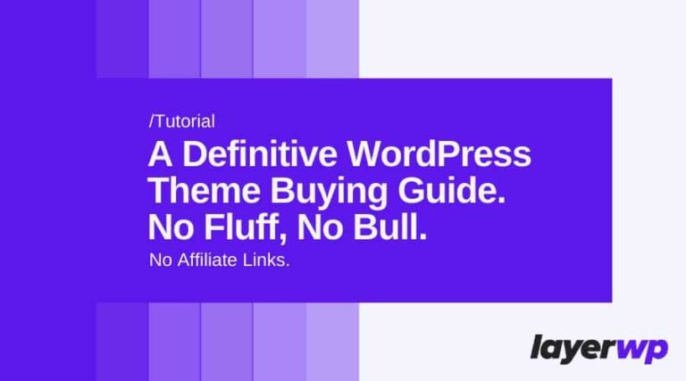 A Definitive WordPress Theme Buying Guide By A Consumer. No Fluff. No Bull. No Affiliate Links.