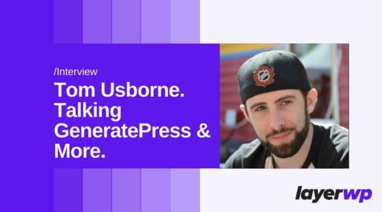 An Interview with GeneratePress Theme Creator Tom Usborne