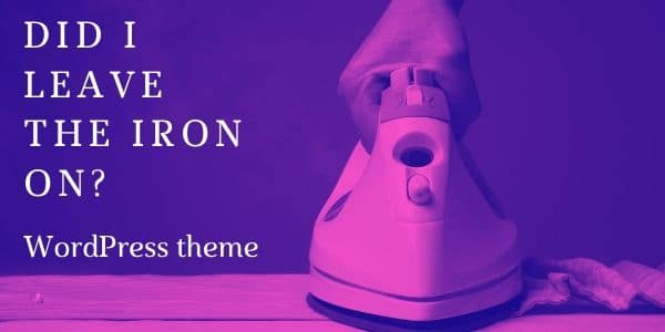 Did I leave the iron on WordPress theme