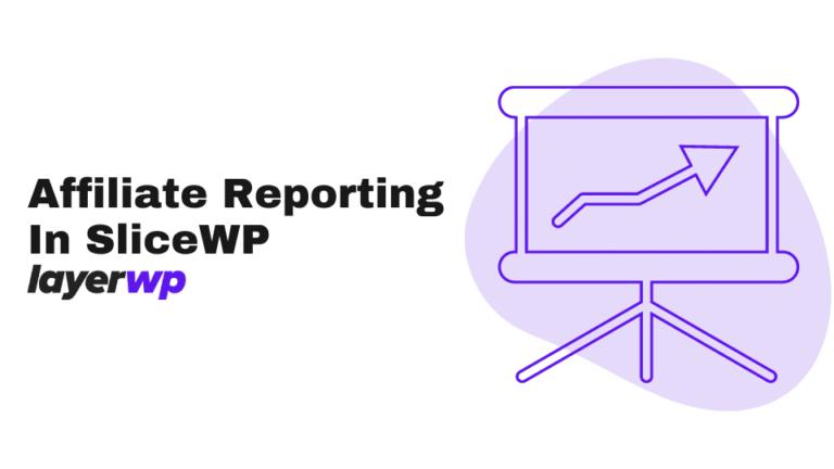 affiliate reporting,affiliate,slicewp