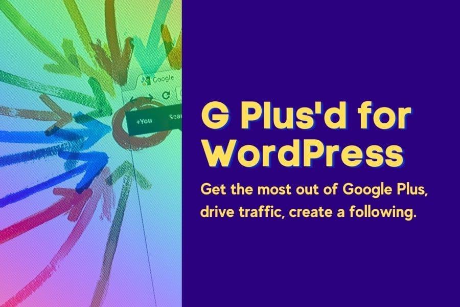 G Plus'd Google Plus Plugin For WordPress